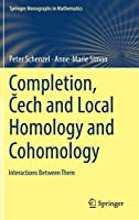 Completion, Čech and Local Homology and Cohomology: Interactions Between Them (Springer Monographs in Mathematics)