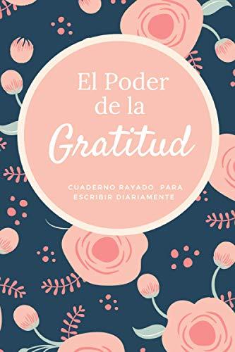 El Poder de la Gratitud: Cuaderno Rayado para Escribir Diarimente, 6x9