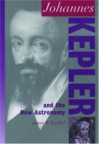 Johannes Kepler: And the New Astronomy (Oxford Portraits in Science) by James R. Voelkel (1999-11-04)