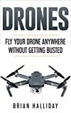 Drones: Fly Your Drone Anywhere Without Getting Busted (English Edition)