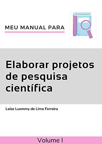 Meu manual para: Elaborar projetos de pesquisa científica : Um guia de como construir um projeto de pesquisa (Portuguese Edition)