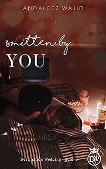 Smitten by You: A Destination Wedding Book (Destination Weddings 3) by [Andaleeb Wajid]