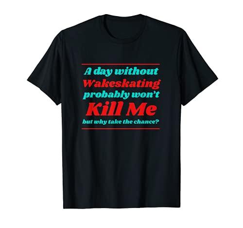 Un día sin Wakeskating no me matará verano Wakeskater Camiseta
