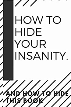 how to hide your insanity  Funny Sarcastic Blank Lined Notebook for Writing 140 pages
