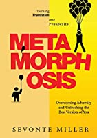 Metamorphosis: Overcoming Adversity and Unleashing the Best Version of You