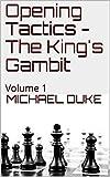 Opening Tactics - The King's Gambit: Volume 1-Duke, Michael