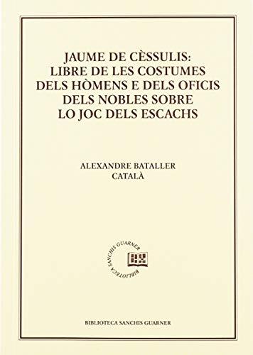 Jaume de Cèssulis: Libre de les costumes dels hómens e dels oficis dels nobles lo joc dels escacs: Estudi i edició (Biblioteca Sanchis Guarner)