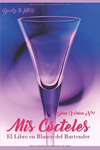 Mis Cócteles: El Libro en Blanco del Bartender - Glam Version Nº1 (Libro de Recetas en blanco)