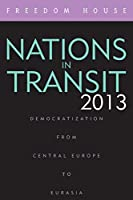 Nations in Transit 2013: Democratization from Central Europe to Eurasia
