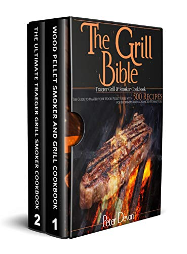 The Grill Bible • Traeger Grill & Smoker Cookbook: The Guide to Master Your Wood Pellet Grill With 500 Recipes for Beginners and Advanced Pitmasters (English Edition)