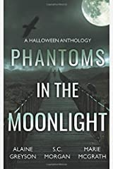 Phantoms in the Moonlight: A Halloween Anthology Paperback