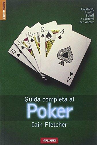 Guida completa al poker. Ediz. illustrata