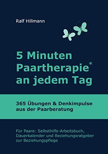 5 Minuten Paartherapie an jedem Tag - 365 Übungen und Denkimpulse aus der Paarberatung: Für Paare: Selbsthilfe-Arbeitsbuch, Dauerkalender und Beziehungsratgeber zur Beziehungspflege
