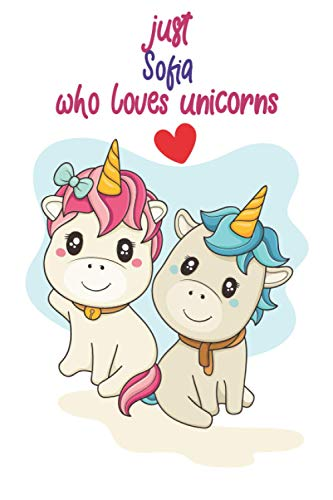 just Sofia who loves unicorns: Personalized unicorns notebook journal , 100 Pages, 6''x9'', Soft Cover, Matte Finish for Girls who loves unicorn. Gift for Kids ,unicorns & Nature,