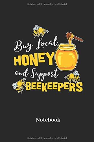 Buy Local Honey And Support Beekeepers Notebook: Liniertes Notizbuch für Imker und Bienen Fans - Notizheft, Klatte für Männer, Frauen und Kinder