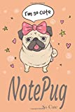 NotePug so Cute: The Notebook for Cute Pug Lovers   pug pals for every note!