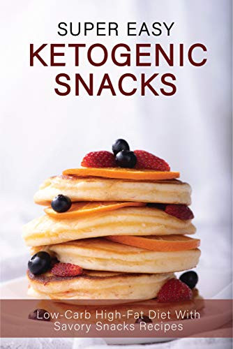 Super Easy Ketogenic Snacks: Low-Carb High-Fat Diet With Savory Snacks Recipes: Easy Keto Snacks For Beginners (English Edition)