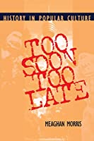 Too Soon Too Late: History in Popular Culture (Theories of Contemporary Culture)