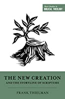 The New Creation and the Storyline of Scripture (Short Studies in Biblical Theology)