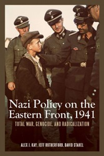 Nazi Policy on the Eastern Front, 1941: Total War, Genocide, and Radicalization (Rochester Studies in East and Central E