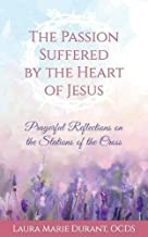 The Passion Suffered by the Heart of Jesus: Prayerful Reflections on the Stations of the Cross