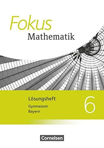Fokus Mathematik - Bayern - Ausgabe 2017 - 6. Jahrgangsstufe: Lösungen zum Schülerbuch