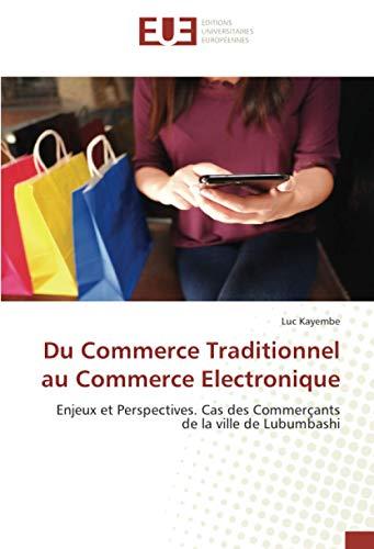 Du Commerce Traditionnel au Commerce Electronique: Enjeux et Perspectives. Cas des Commerçants de la ville de Lubumbashi