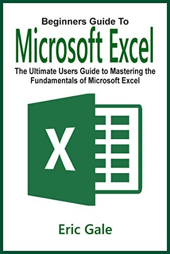 BEGINNERS GUIDE to MICROSOFT EXCEL The Ultimate Users Guide to Mastering the Fundamentals of product image