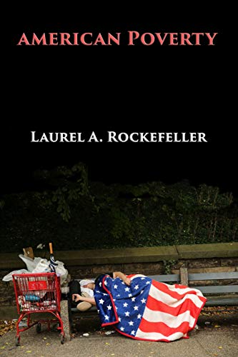 Book: American Poverty - Why America's Treatment of the Poor Undermines its Authority as a World Power (American Stories Book 2) by Laurel A. Rockefeller