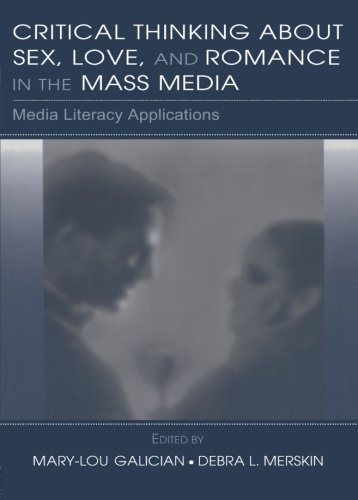 Critical Thinking About Sex, Love, and Romance in the Mass Media: Media Literacy Applications (Routledge Communication S