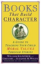 William Kilpatrick: Books That Build Character : A Guide to Teaching Your Child Moral Values Through Stories (Paperback); 1994 Edition