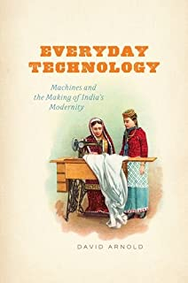 Everyday Technology: Machines and the Making of India's Modernity (science.culture)