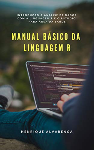 Manual Básico da Linguagem R: Introdução à análise de dados com a linguagem R e o RStudio para área da saúde