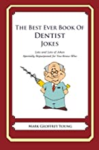 The Best Ever Book of Dentist Jokes: Lots and Lots of Jokes Specially Repurposed for You-Know-Who