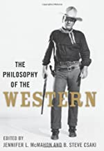 The Philosophy of the Western (Philosophy Of Popular Culture)
