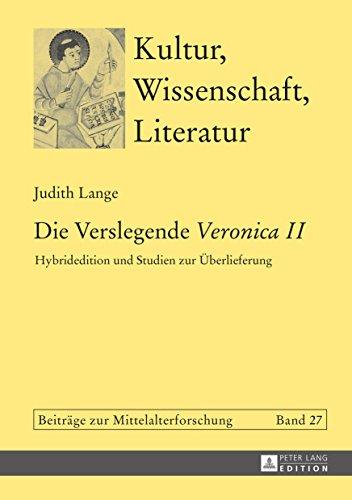 Die Verslegende «Veronica II»: Hybridedition und Studien zur Ueberlieferung (Kultur, Wissenschaft, Literatur 27)