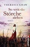 'So weit die Störche ziehen: Roman (Die...' von 'Theresia Graw'