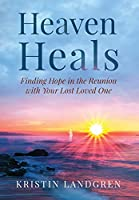 Heaven Heals: Finding Hope in the Reunion with Your Lost Loved One