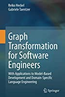 Graph Transformation for Software Engineers: With Applications to Model-Based Development and Domain-Specific Language Engineering