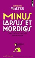 Minus, lapsus et mordicus: Nous parlons tout latin sans le savoir