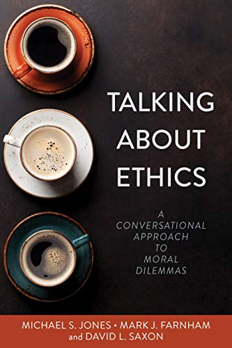 Compare Textbook Prices for Talking About Ethics: A Conversational Approach to Moral Dilemmas 3rd ed. Edition ISBN 9780825446917 by Jones, Michael,Farnham, Mark,Saxon, David