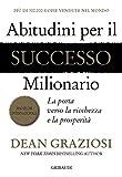 Abitudini per il successo milionario. La porta verso la ricchezza e la prosperità
