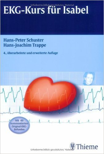 EKG-Kurs fŸr Isabel: Mit 49 kommentierten Original-EKG-Befunden ( 9. Februar 2005 )
