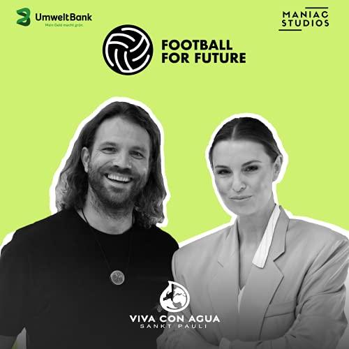 football for future Podcast By Benjamin Adrion Viva con Agua Maniac Studios UmweltBank & Laura Wontorra cover art
