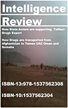 Intelligence Review- How State Actors are supporting Taliban Drugs Export: How Drugs are transported from Afghanistan to Y...