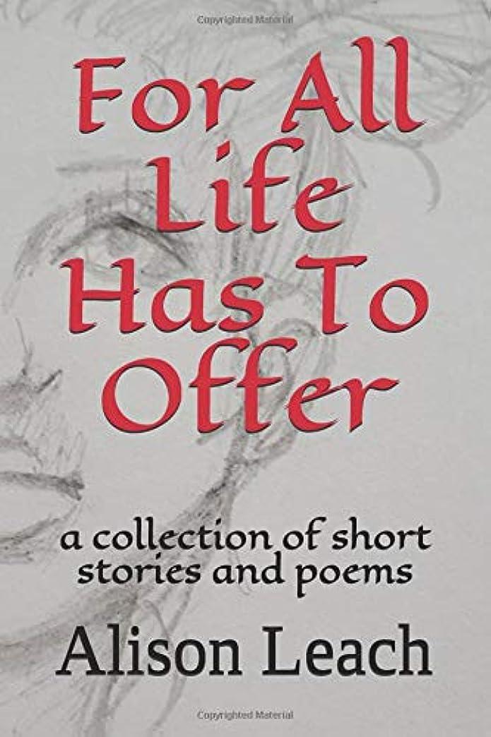 変更可能ファンブル研究For All Life Has To Offer (A Collection of Short Stories and Poems)