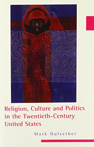 Compare Textbook Prices for Religion, Culture, and Politics in the Twentieth-Century United States Columbia Series on Religion and Politics  ISBN 9780231144032 by Hulsether, Mark