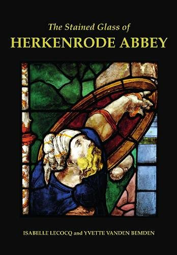 The Stained Glass of Herkenrode Abbey (Corpus Vitraearum Medii Aevi: Great Britain)