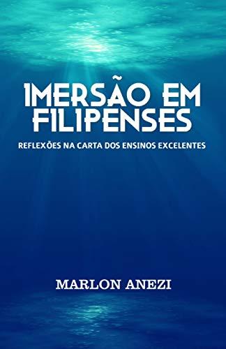 Imersão em Filipenses: reflexões na carta dos ensinos excelentes (Portuguese Edition)