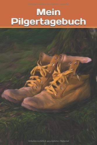 Mein Pilgertagebuch: Tagebuch zum Selberschreiben - Mit Ausfüllhilfe - Für 37 Tage - Motiv : Wanderschuhe (JMP Jakobsweg Tagebücher zum Selberschreiben, Band 4)